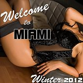 Welcome to Miami Winter 2012 by Various Artists