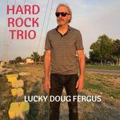 Hard Rock Trio by Lucky Doug Fergus