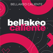 Bellakeo Caliente by Various Artists