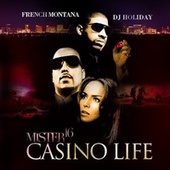 Mister 16: Casino Life by French Montana