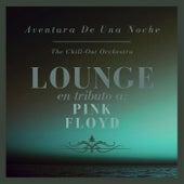 Aventura De Una Noche: Lounge En Tributo a Pink Floyd von The Chill-Out Orchestra