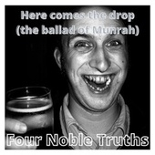 Here Comes the drop (the ballad of Munrah) by Four Noble Truths