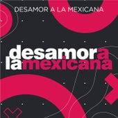 Desamor a la Mexicana by Various Artists