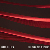 The Way She Whispers by Isaac Holden