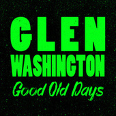 Good Old Days by Glen Washington
