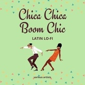 Chica Chica Boom Chic (Latin Lo-Fi) von Various Artists