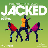 Jacked: Music Inspired by the Podcast (Episode 4: Control) von Various Artists