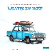 Winter in Jazz - Holiday Smooth, Mellow and Snow Collection, Vol. 1 von Various Artists
