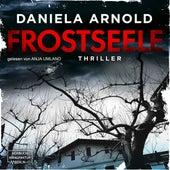 Frostseele (ungekürzt) von Daniela Arnold
