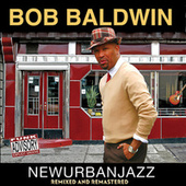 Newurbanjazz (Remixed and Remastered) by Bob Baldwin