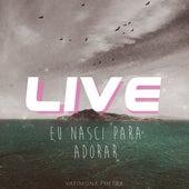 Eu Nasci para Adorar (Ao Vivo) by Vatimona Phetra