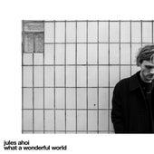 What a Wonderful World von Jules Ahoi