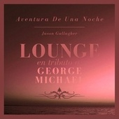 Aventura De Una Noche: Lounge En Tributo a George Michael de Jason Gallagher