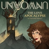 The Love Apocalypse or, Uncovered, Vol. 6 de Unwoman