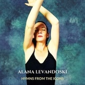 Hymns from the Icons by Alana Levandoski
