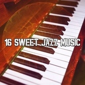16 Sweet Jazz Music by Relaxing Piano Music Consort