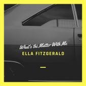 What's the Matter With Me von Ella Fitzgerald