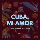 Cuba, Mi Amor (From Havana with Love), Vol. 1 by Various Artists