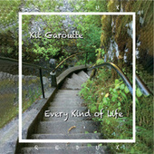 Every Kind of Life Redux by Kit Garoutte