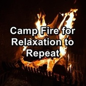 Camp Fire for Relaxation to Repeat by Baby Sleep