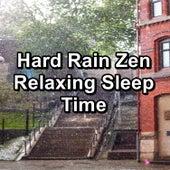 Hard Rain Zen Relaxing Sleep Time by Baby Sleep