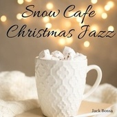 Snow Cafe Christmas Jazz by Jack Bossa