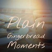 Plain Gingerbread Moments by Denny Chew