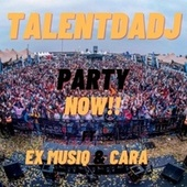 Party Now (feat. Cara & Ex Musiq) by TalentDaDj