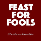 The Bare Necessities fra Feast For Fools