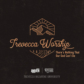 There's Nothing That Our God Can't Do by Trevecca Worship