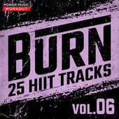 Burn - 25 Hiit Tracks Vol. 6 (Tabata Tracks 20 Sec Work and 10 Sec Rest Cycles) von Power Music Workout