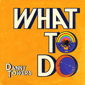 What To Do de Danny Towers
