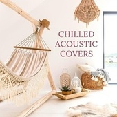 Chilled Acoustic Covers by Various Artists
