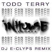 Baby Can You Reach (DJ E-Clyps Remix) by Todd Terry