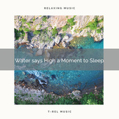 Water says High a Moment to Sleep de Musica Relajante