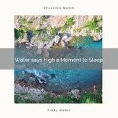 Water says High a Moment to Sleep de Musica Relajante