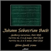 Bach: Goldberg Variations, BWV 988 - Partita No. 5 in G major, BWV 829 - Partita No. 6 in E minor, BWV 830 by Glenn Gould