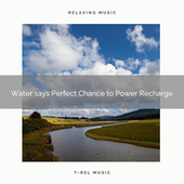 Water says Perfect Chance to Power Recharge von Nature Recordings