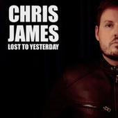 Lost to Yesterday de Chris James