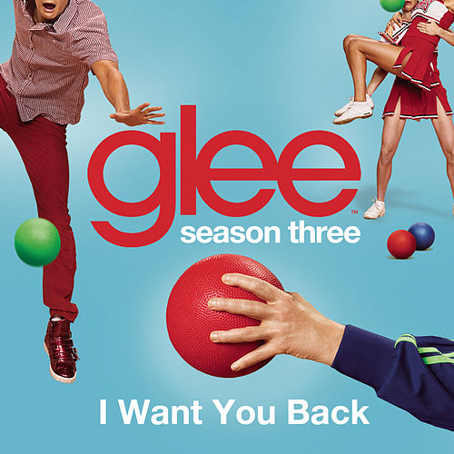 I Want You Back (Glee Cast Version) by Glee Cast
