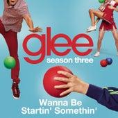 Wanna Be Startin' Somethin' (Glee Cast Version) by Glee Cast