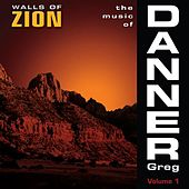 The Music of Greg Danner, Vol. 1: Walls of Zion von Various Artists
