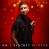 Ik Wens van Rolf Sanchez