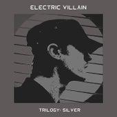 Trilogy: Silver by Electric Villain