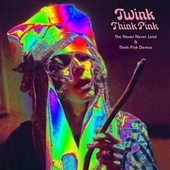Twink: Think Pink - The Never Never Land & Think Pink Demos by Twink
