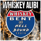 Whiskey Bent and Hell Bound South by Whiskey Alibi