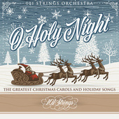 O Holy Night: The Greatest Christmas Carols and Holiday Songs von 101 Strings Orchestra