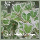 Leafy Mistletoe Bops de Huey, Peggy Little, Dave King, Andre Kostelanetz And His Orchestra, The Hi Tones, Radio Mann, Jackie