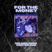 For the Money by Golden Dogg