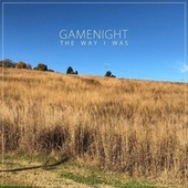 The Way I Was by Gamenight